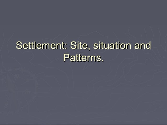 Settlement: Site, situation and Patterns.