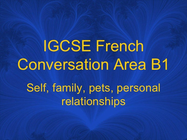 IGCSE French Conversation Area B1 Self, family, pets, personal relationships