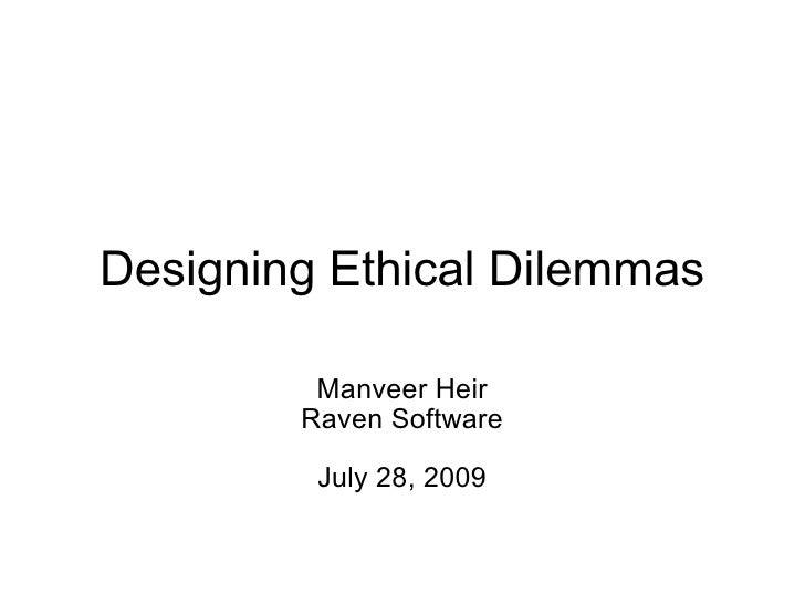 Designing Ethical Dilemmas Manveer Heir Raven Software July 28, 2009