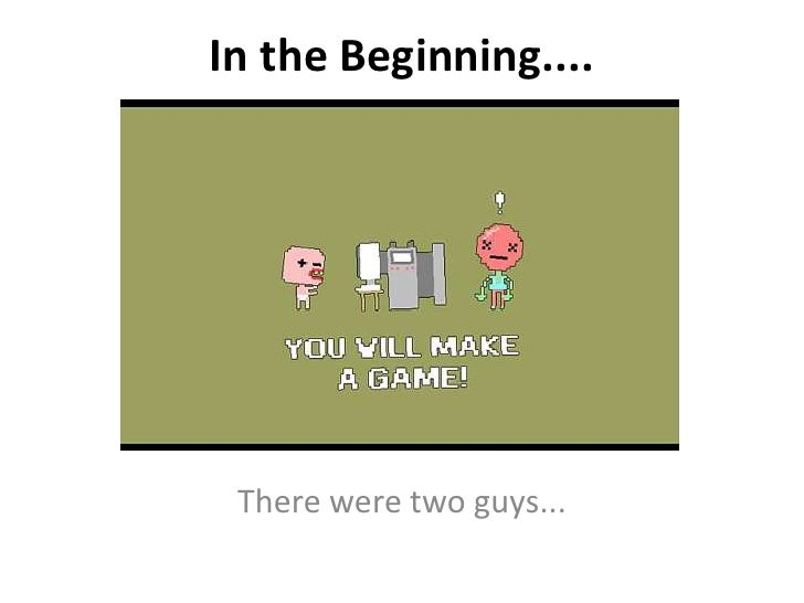 In the Beginning....      There were two guys...