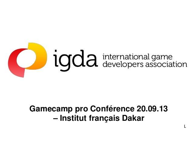 Gamecamp pro Conférence 20.09.13 – Institut français Dakar L