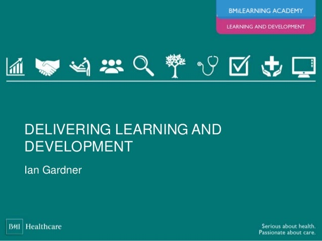Ian Gardner DELIVERING LEARNING AND DEVELOPMENT