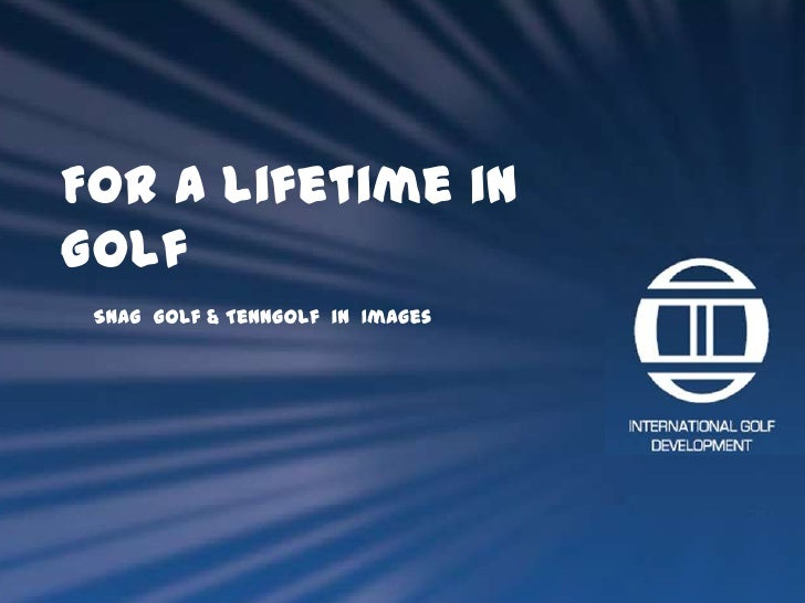 For a lifetime in Golf<br />SNAG  Golf & TennGolf  in  Images<br />