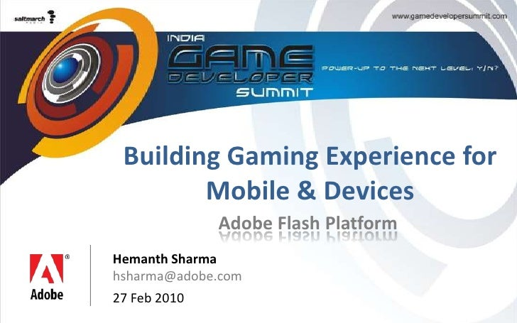 Building Gaming Experience for Mobile & Devices<br />Adobe Flash Platform<br />Hemanth Sharma<br />hsharma@adobe.com<br />...