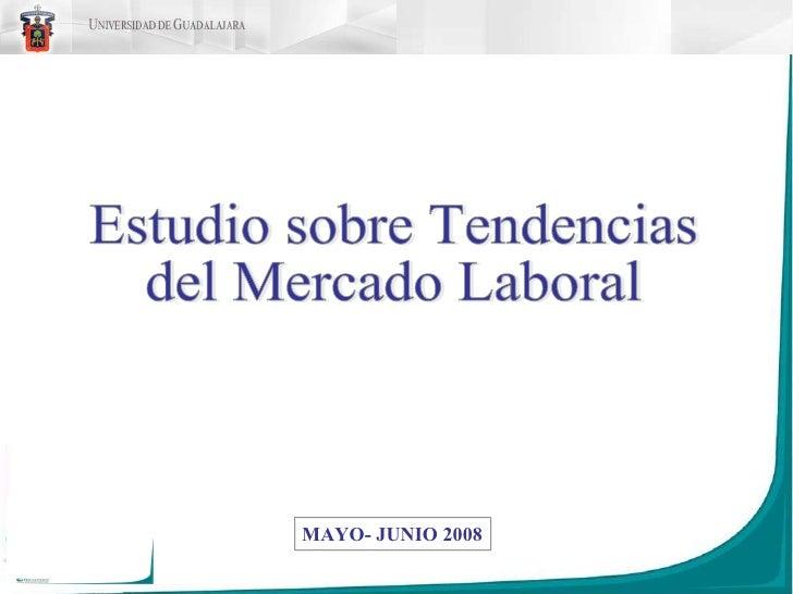MAYO- JUNIO 2008 Estudio sobre Tendencias  del Mercado Laboral