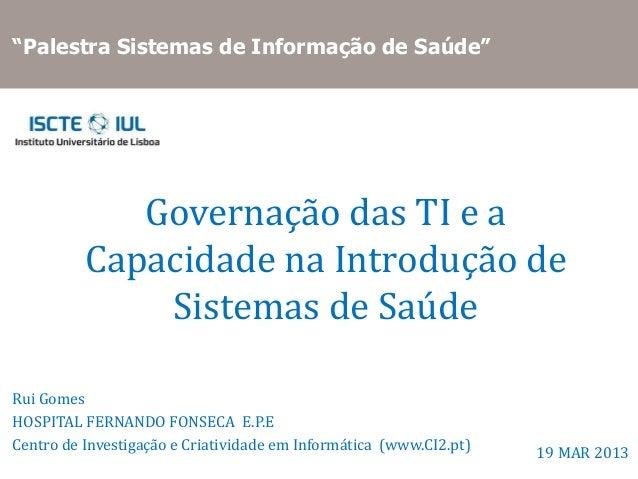 """""""Palestra Sistemas de Informação de Saúde""""             Governação das TI e a          Capacidade na Introdução de         ..."""