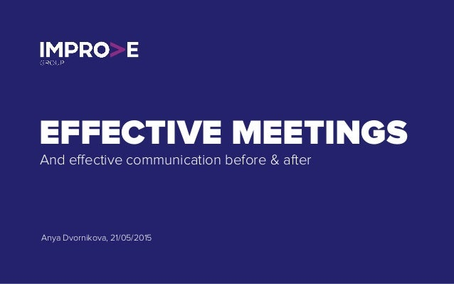 EFFECTIVE MEETINGS And effective communication before & after Anya Dvornikova, 21/05/2015