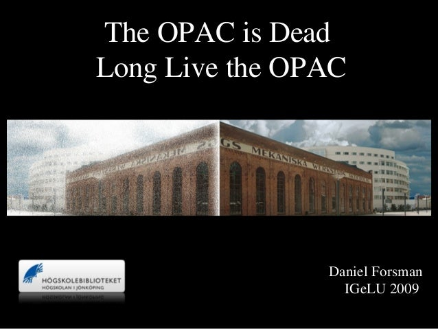 Click to edit Master subtitle style 9/4/09 The OPAC is Dead Long Live the OPAC Daniel Forsman IGeLU 2009