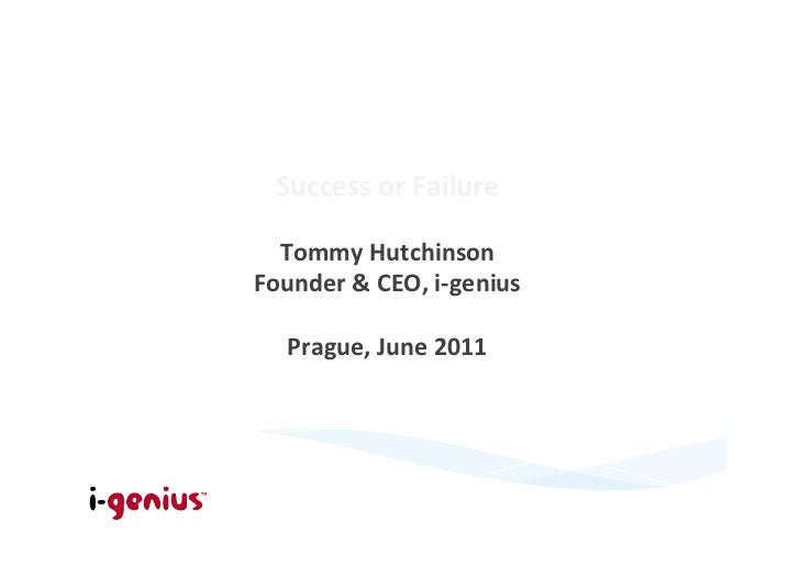 Success or Failure                    Tommy Hutchinson Founder & CEO, i-‐genius                    ...