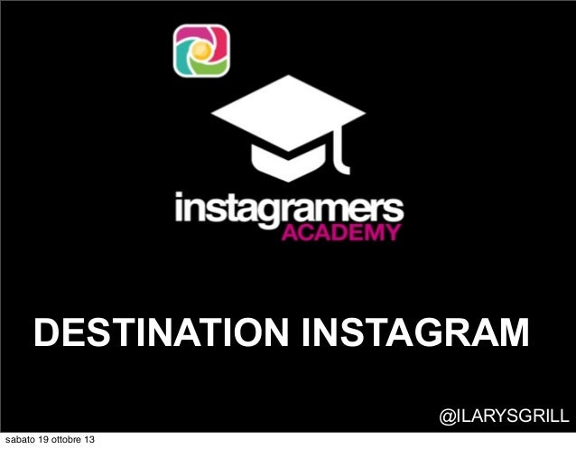 DESTINATION INSTAGRAM @ILARYSGRILL sabato 19 ottobre 13
