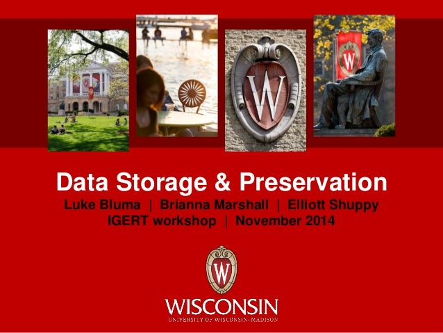 Data Storage & Preservation Luke Bluma | Brianna Marshall | Elliott Shuppy IGERT workshop | November 2014