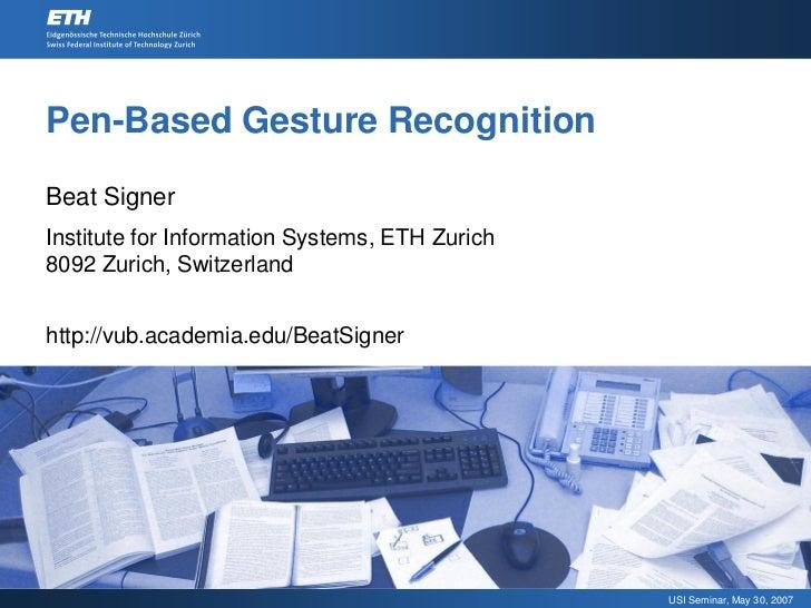 Pen-Based Gesture Recognition  Beat Signer Institute for Information Systems, ETH Zurich 8092 Zurich, Switzerland   http:/...