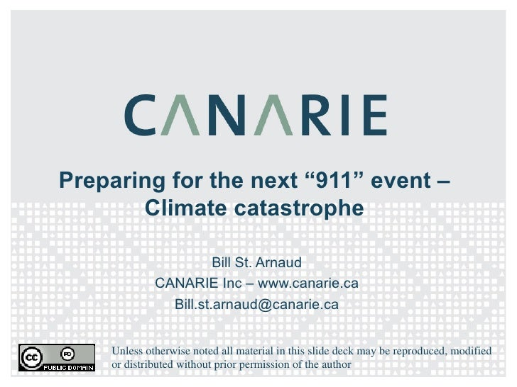 """Preparing for the next """"911"""" event – Climate catastrophe Bill St. Arnaud CANARIE Inc – www.canarie.ca [email_address] Unle..."""