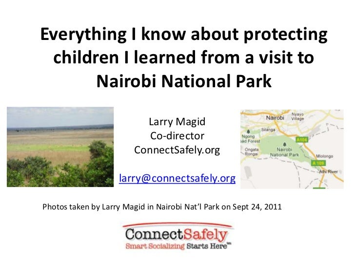 Everything I know about protecting children I learned from a visit to Nairobi National Park<br />Larry Magid<br />Co-direc...