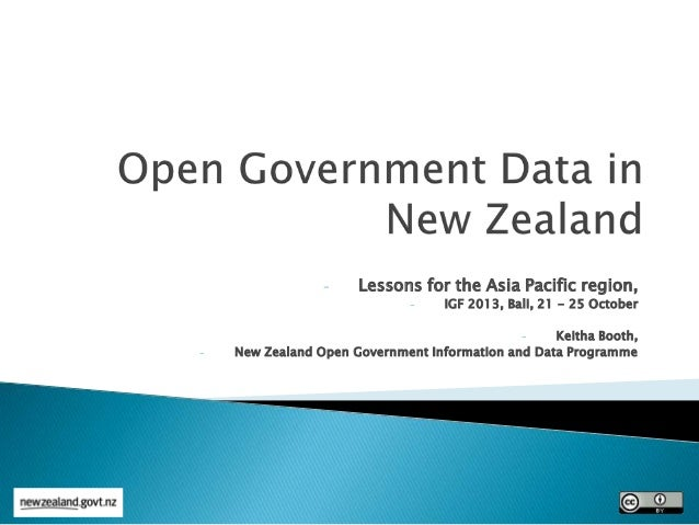 -  Lessons for the Asia Pacific region, -  IGF 2013, Bali, 21 - 25 October  Keitha Booth, New Zealand Open Government Info...