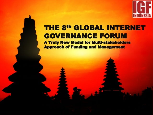 THE 8th GLOBAL INTERNETGOVERNANCE FORUMA Truly New Model for Multi-stakeholdersApproach of Funding and Management