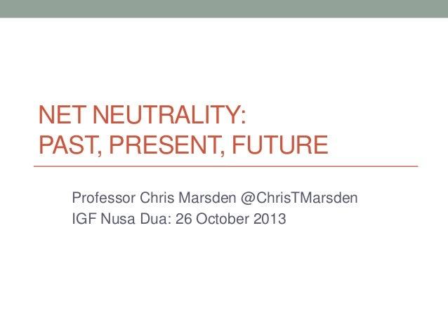 NET NEUTRALITY: PAST, PRESENT, FUTURE Professor Chris Marsden @ChrisTMarsden IGF Nusa Dua: 26 October 2013