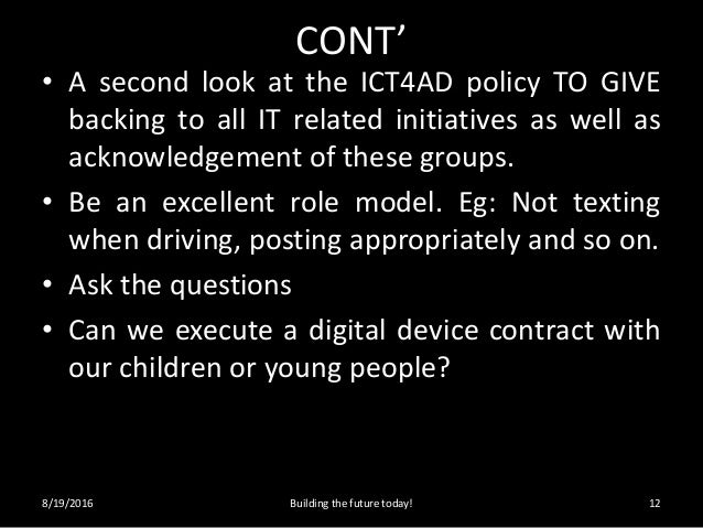 CONT' • A second look at the ICT4AD policy TO GIVE backing to all IT related initiatives as well as acknowledgement of the...