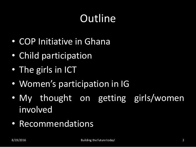 Outline • COP Initiative in Ghana • Child participation • The girls in ICT • Women's participation in IG • My thought on g...