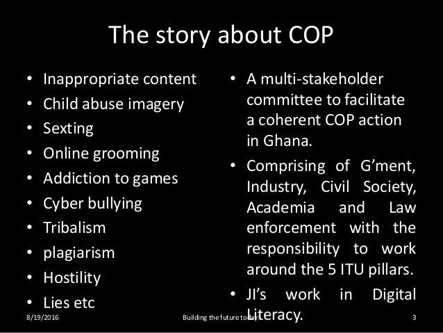 The story about COP • Inappropriate content • Child abuse imagery • Sexting • Online grooming • Addiction to games • Cyber...