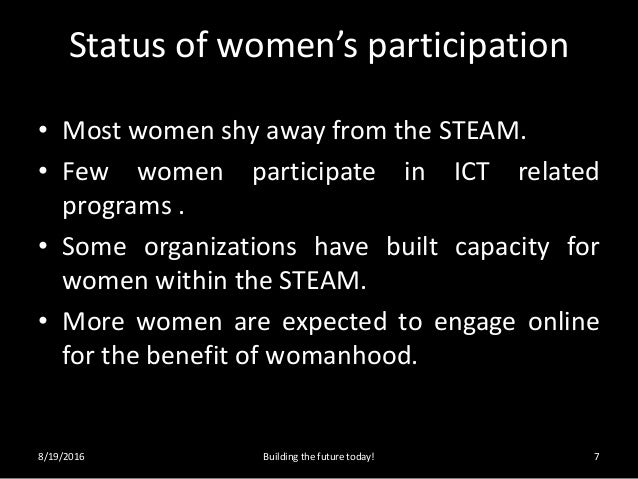 Status of women's participation • Most women shy away from the STEAM. • Few women participate in ICT related programs . • ...
