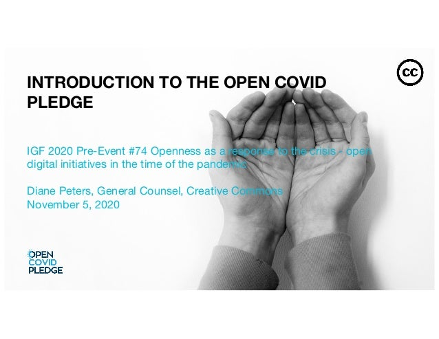 INTRODUCTION TO THE OPEN COVID PLEDGE IGF 2020 Pre-Event #74 Openness as a response to the crisis - open digital initiativ...
