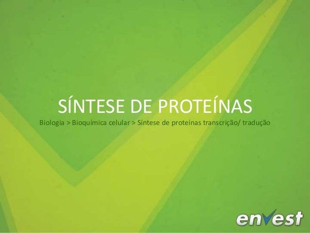SÍNTESE DE PROTEÍNAS Biologia > Bioquímica celular > Síntese de proteínas transcrição/ tradução
