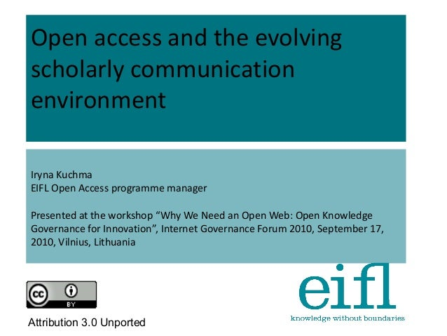 Open access and the evolving scholarly communication environment Iryna Kuchma EIFL Open Access programme manager Presented...