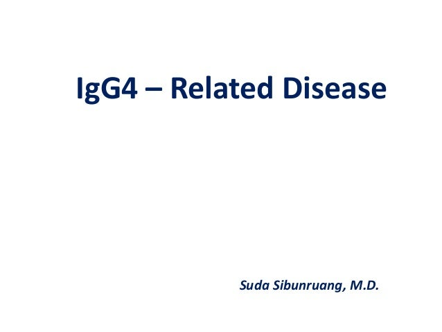 IgG4 – Related Disease Suda Sibunruang, M.D.