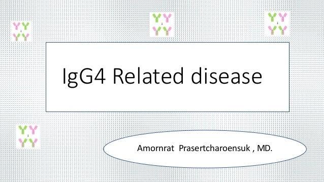 IgG4 Related disease Amornrat Prasertcharoensuk , MD.