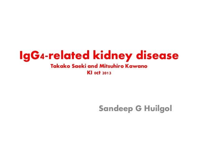 IgG4-related kidney disease Takako Saeki and Mitsuhiro Kawano KI 0ct 2013 Sandeep G Huilgol