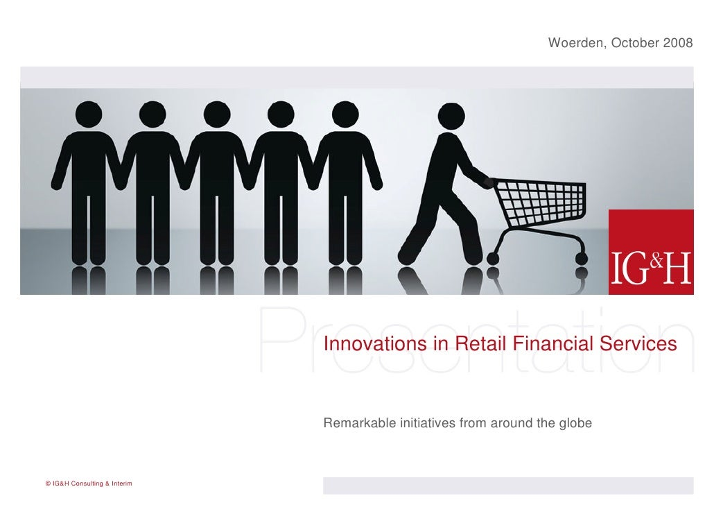 Woerden, October 2008                                   Innovations in Retail Financial Services                          ...