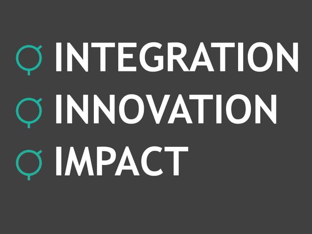INTEGRATION INNOVATION IMPACT