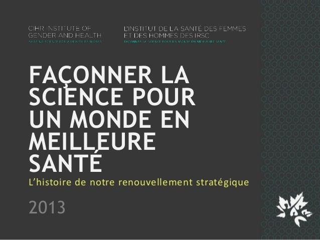 FAÇONNER LA SCIENCE POUR UN MONDE EN MEILLEURE SANTÉ L'histoire de notre renouvellement stratégique 2013