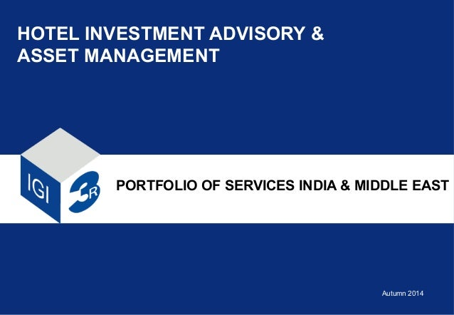 HOTEL INVESTMENT ADVISORY & ASSET MANAGEMENT PORTFOLIO OF SERVICES INDIA & MIDDLE EAST Autumn 2014