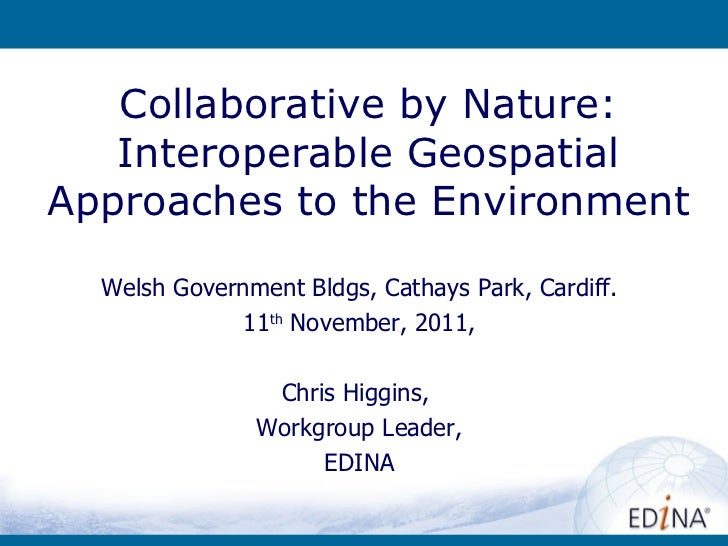 Collaborative by Nature: Interoperable Geospatial Approaches to the Environment Welsh Government Bldgs, Cathays Park, Card...