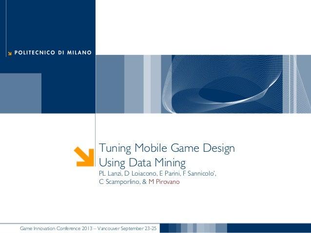 Tuning Mobile Game Design Using Data Mining PL Lanzi, D Loiacono, E Parini, F Sannicolo', C Scamporlino, & M Pirovano  Gam...