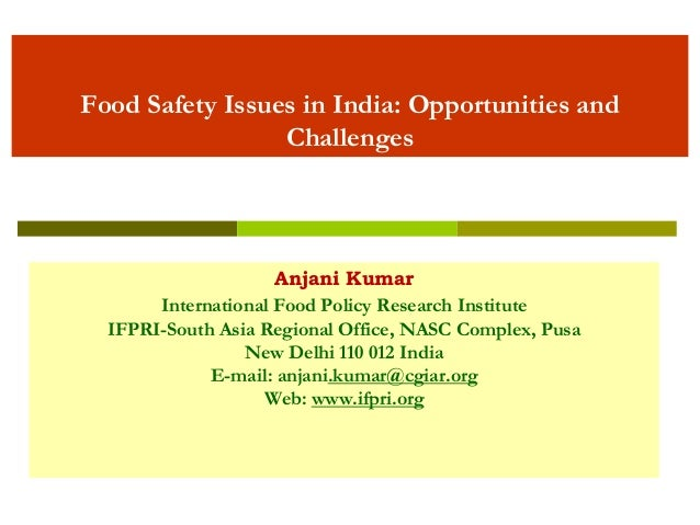 Food Safety Issues in India: Opportunities and Challenges Anjani Kumar International Food Policy Research Institute IFPRI-...