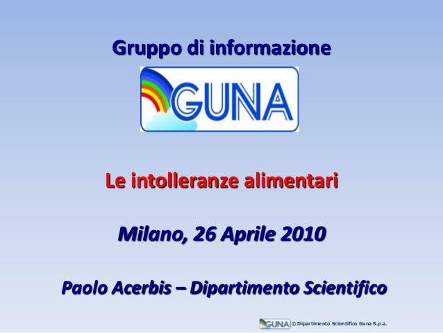 Gruppo di informazioneLe intolleranze alimentariMilano, 26 Aprile 2010Paolo Acerbis – Dipartimento Scientifico© Dipartimen...