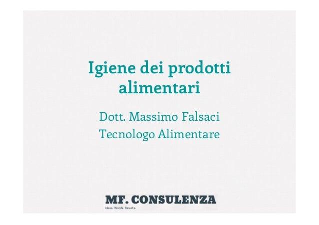 Igiene dei prodotti alimentari Dott. Massimo Falsaci Tecnologo Alimentare