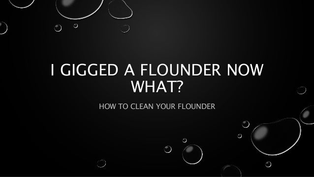 I GIGGED A FLOUNDER NOW WHAT? HOW TO CLEAN YOUR FLOUNDER