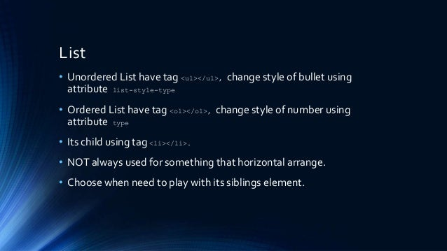 List • Unordered List have tag <ul></ul>, change style of bullet using attribute list-style-type • Ordered List have tag <...
