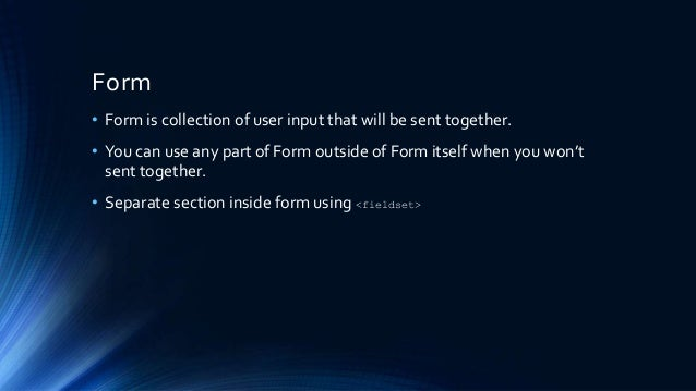 Form • Form is collection of user input that will be sent together. • You can use any part of Form outside of Form itself ...