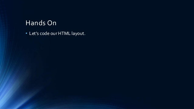 Hands On • Let's code our HTML layout.