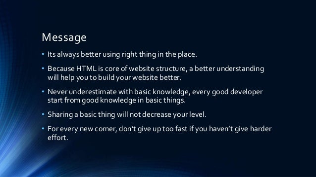 Message • Its always better using right thing in the place. • Because HTML is core of website structure, a better understa...