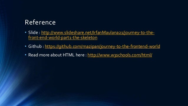Reference • Slide : http://www.slideshare.net/IrfanMaulana21/journey-to-the- front-end-world-part1-the-skeleton • Github :...