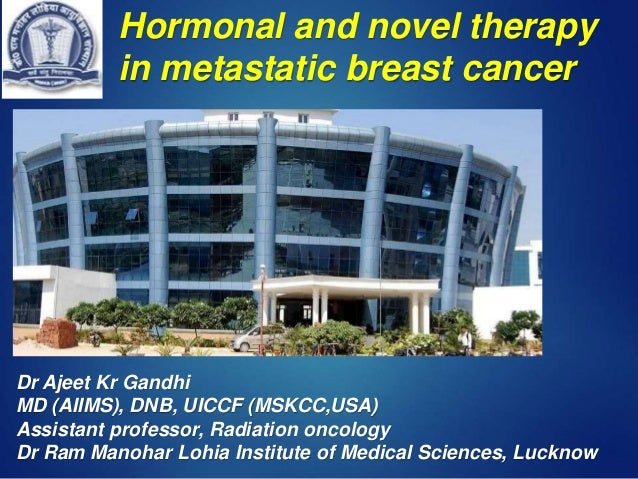 Hormonal and novel therapy in metastatic breast cancer Dr Ajeet Kr Gandhi MD (AIIMS), DNB, UICCF (MSKCC,USA) Assistant pro...