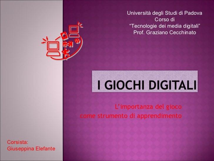 """L'importanza del gioco come strumento di apprendimento Università degli Studi di Padova Corso di """" Tecnologie dei media di..."""