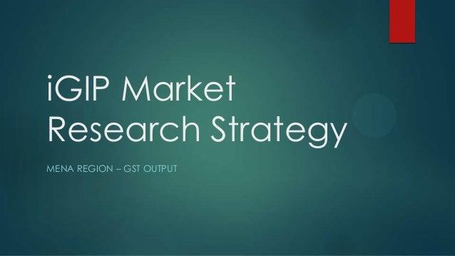 iGIP Market Research Strategy MENA REGION – GST OUTPUT