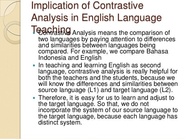 Implication of ContrastiveAnalysis in English LanguageTeaching Analysis means the comparison of  Contrastive  two languag...